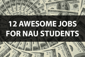 12 Awesome Jobs for NAU Students
