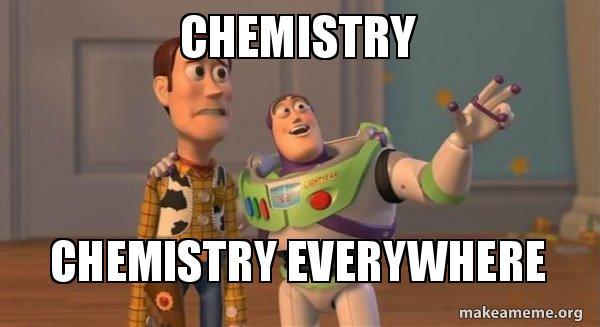 Chemistry chemistry everywhere