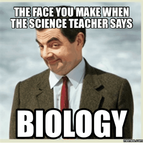 The face you make when thescience teacher says biology memes 18023135