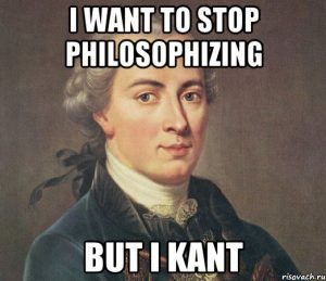 "A meme showing how philosophers cant stop philosophizing with a pun on ""Kant"" which is a reference to a great philosopher."