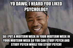A meme showing how psych majors have many midterms.