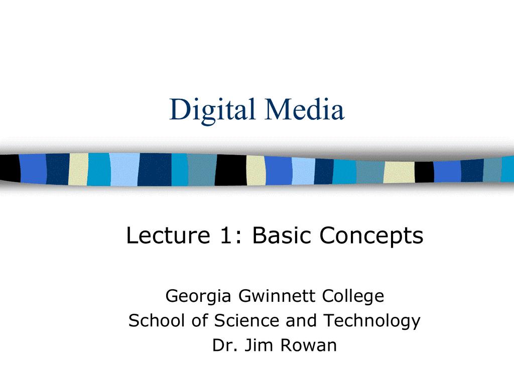 Digital Media Lecture 1: Basic Concepts Georgia Gwinnett College